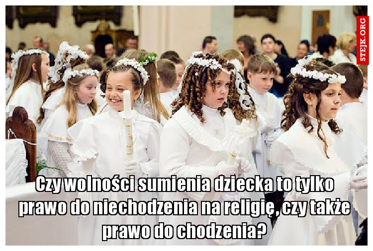Czy wolności sumienia dziecka to tylko prawo do niechodzenia na religię, czy także prawo do chodzenia?