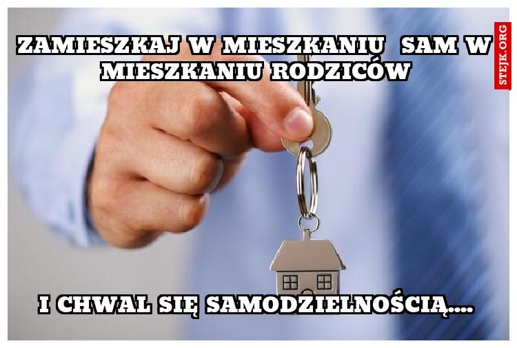Zamieszkaj w mieszkaniu  sam w mieszkaniu rodziców