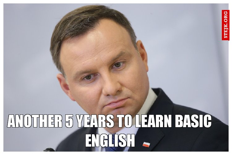 another 5 years to learn basic English